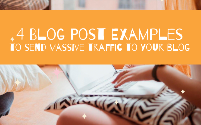 4 Easy Blog Post Examples To Send Massive Traffic To Your Blog