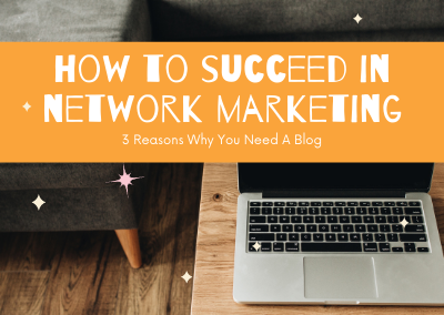 How to Succeed in Network Marketing – 3 Reasons Why You Need A Blog